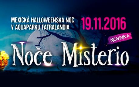 AQUAPARK TATRALANDIA - mexická halloweenská Noc Misterio v termínu 19.11.2016